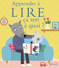 Sophie Bellier et Sophie Ledesma - Apprendre à lire ça sert à quoi ?.