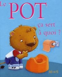 Sophie Bellier et Marie Quentrec - Le pot ça sert à quoi ?.