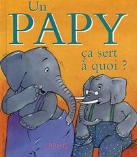 Sophie Bellier et Ginette Hoffmann - Un papy ça sert à quoi ?.