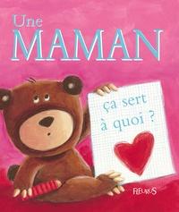Sophie Bellier et Evelyne Drouère - Une maman ça sert à quoi ?.