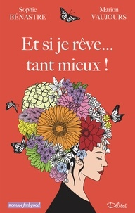 Sophie Bénastre et Marion Vaujours - Et si je rêve... tant mieux !.