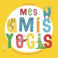 Mes amis yogis- 48 postures de yoga expliquées aux jeunes enfants - Sophie Benmouyal pdf epub