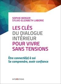 Sophie Berger - Les clés du dialogue intérieur pour vivre sans tensions - Etre connecté(e) à soi - Se comprendre, avoir confiance.