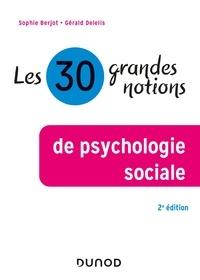 Sophie Berjot et Gérald Delelis - Les 30 grandes notions de psychologie sociale - 2e éd..