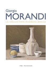 Sophie Bernard et Guy Tosatto - Giorgio Morandi - La collection Magnani-Rocca.