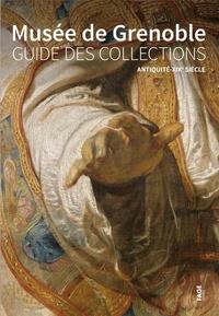 Musée de Grenoble- Guide des collections,Antiquité-XIXe siècle - Sophie Bernard |