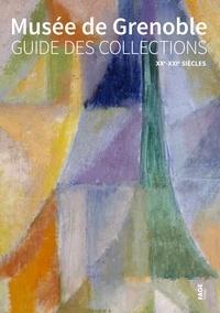 Sophie Bernard et Cécile Brilloit - Musée de Grenoble - Guide des collections XXe-XXIe sièces.