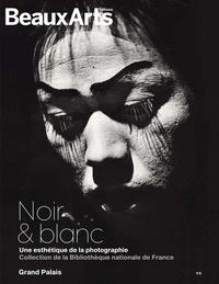 Sophie Bernard et Daphné Bétard - Noir et blanc - Une esthétique de la photographie - Collection de la Bibliothèque nationale de France.