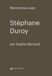 Sophie Bernard - Rencontres avec Stéphane Duroy.
