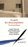 Sophie Béroud et Paul Bouffartigue - En quête des classes populaires - Un essai politique.