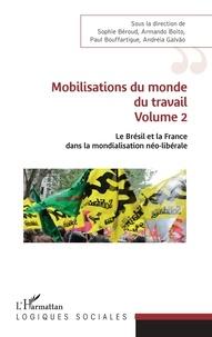 Sophie Béroud et Armando Boito - Le Brésil et la France dans la mondialisation néo-libérale - Volume 2, Mobilisations du monde du travail.