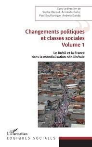Sophie Béroud et Armando Boito - Le Brésil et la France dans la mondialisation néo-libérale - Volume 1, Changements politiques et classes sociales.