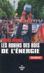 Sophie Béroud - Les Robins des bois de l'énergie.