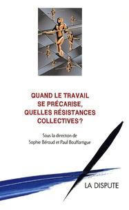 Sophie Béroud et Paul Bouffartigue - Quand le travail se précarise, quelles résistances collectives ?.