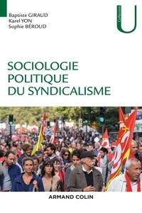 Sophie Béroud et Baptiste Giraud - Sociologie politique du syndicalisme - Introduction à l'analyse sociologique des syndicats.