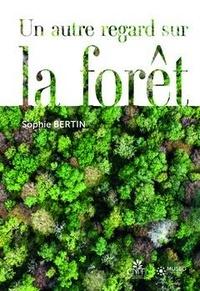 Sophie Bertin - Un autre regard sur la forêt.