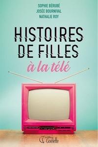 Sophie Bérubé et Nathalie Roy - Histoires de filles à la télé.