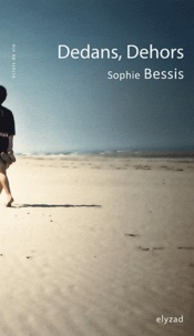 Sophie Bessis - Dedans, dehors.