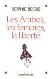 Sophie Bessis - Les Arabes, les femmes, la liberté.