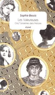 Sophie Bessis - Les valeureuses - Cinq Tunisiennes dans l'Histoire.