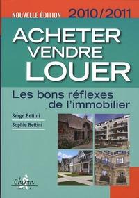 Sophie Bettini et Serge Bettini - Acheter, vendre, louer - Les bons réflexes de l'immobilier.