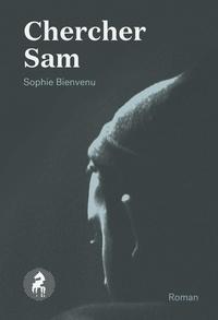 Sophie Bienvenu - Chercher Sam.