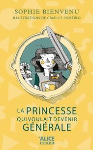 Sophie Bienvenu et Camille Pomerlo - La princesse qui voulait devenir générale.