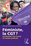 Sophie Binet et Maryse Dumas - Féministe, la CGT ? - Les femmes, leur travail et l'action syndicale.