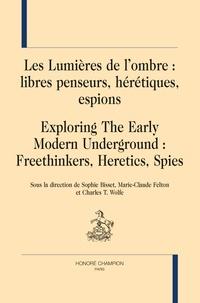 Sophie Bisset et Marie-Claude Felton - Les Lumières de l'ombre : libres penseurs, hérétiques, espions.