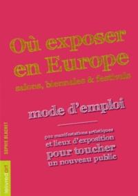 Sophie Blachet - Où exposer en Europe - Mode d'emploi.