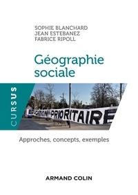 Sophie Blanchard et Jean Estebanez - Géographie sociale - Approches, concepts, exemples.