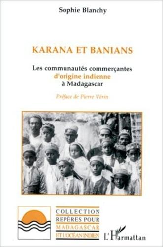 Sophie Blanchy - Karana et Banians - Les communautés commerçantes d'origine indienne à Madagascar.