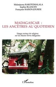 Sophie Blanchy - Madagascar : les ancêtres au quotidien. - Usages sociaux du religieux sur les Hautes-Terres Malgaches.