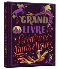Sophie Blitman - Le grand livre des créatures fantastiques.