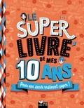 Sophie Blitman - Le super livre de mes 10 ans - Pour une année vraiment super !.