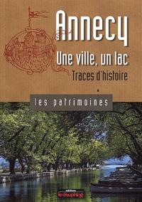 Sophie Bloch et Sophie Crouzet - Annecy une ville, un lac - Traces d'histoire.