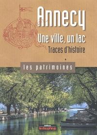 Sophie Bloch et Annie Crouzet - Annecy une ville, un lac - Traces d'histoire.