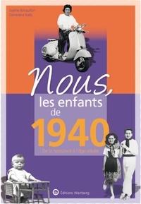 Sophie Bocquillon et Geneviève Bailly - Nous, les enfants de 1940 - De la naissance à l'âge adulte.