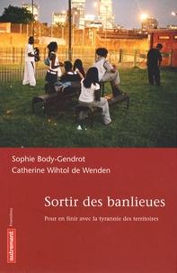 Sophie Body-Gendrot et Catherine Wihtol de Wenden - Sortir des banlieues - Pour en finir avec la tyrannie des territoires.
