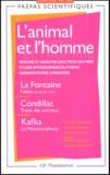 Sophie Bogaert et Alain Brunn - L'animal et l'homme : La Fontaine, Fables (livresVII à XI); Condillac, Traité des animaux; Kafka, La Métamorphose - Concours 2004-2005.