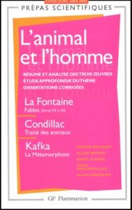 Sophie Bogaert et Alain Brunn - L'animal et l'homme - La Fontaine, Fables (livres VII à XI) ; Condillac, Traité des animaux ; Kafka, La Métamorphose.