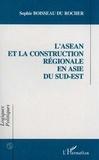 Sophie Boisseau du Rocher - L'ASEAN et la construction régionale en Asie du Sud-Est.