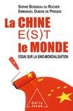 Sophie Boisseau du Rocher et Emmanuel Dubois de Prisque - La Chine e(s)t le monde - Essai sur la sino-mondialisation.