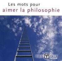 Sophie Boizard - Les mots pour aimer la philosophie.