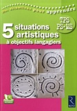 Sophie Bonnet - 5 situations artistiques à objectifs langagiers - Très Petite Section, Petite Section, Moyenne Section. 1 DVD