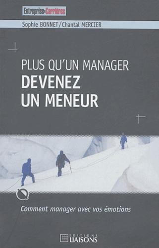 Sophie Bonnet et Chantal Mercier - Plus qu'un manager devenez un meneur.