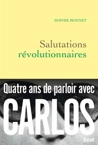 Sophie Bonnet - Salutations révolutionnaires - Quatre ans de parloir avec Carlos.