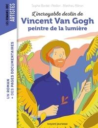 Sophie Bordet-Pétillon et Matthieu Méron - L'incroyable destin de Vincent Van Gogh, peintre de la lumière.