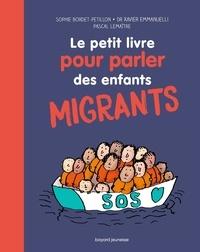 Sophie Bordet-Pétillon et Pascal Lemaître - Le petit livre pour parler des enfants migrants.