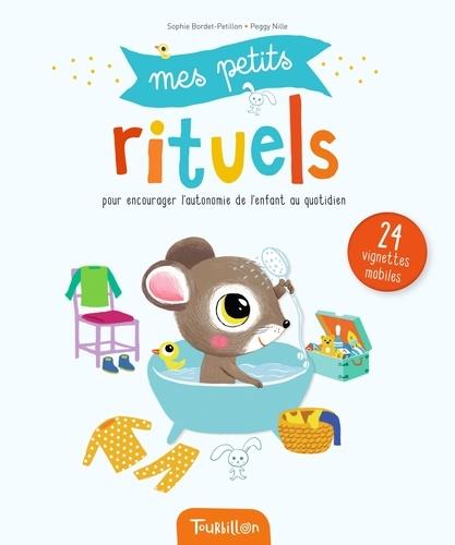 Sophie Bordet-Pétillon et Peggy Nille - Mes petits rituels - Pour encourager l'autonomie de l'enfant au quotidien.